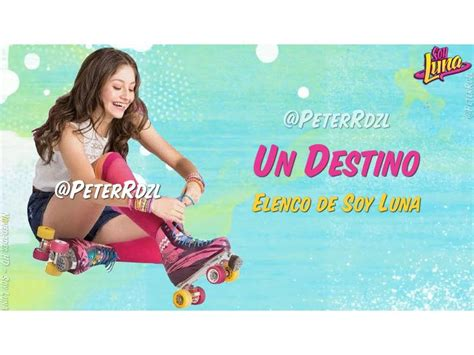#SoyLuna - Un Destino - Elenco de Soy Luna - Letra ...