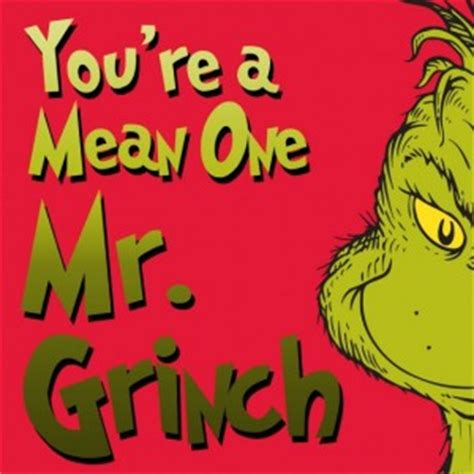 """You're a Mean One, Mr. Grinch"" 