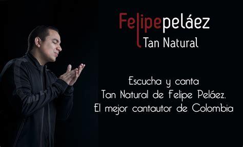 Tan Natural   Felipe Peláez :: Diferente   YouTube