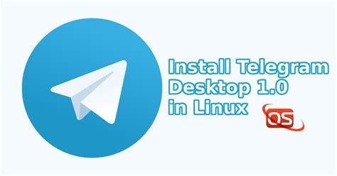 Telegram Desktop 1.0 Is Out! Install It In Linux - OSTechNix