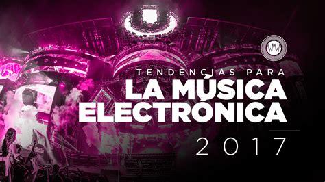 Tendencias para la música electrónica en 2017   DNA MUSIC