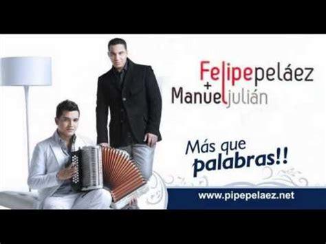 TENGO GANAS   FELIPE PELAEZ Y MANUEL JULIAN ...