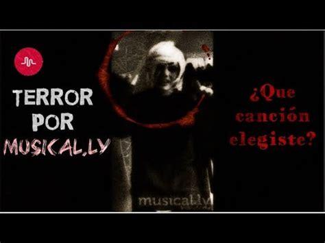 TERROR POR MUSICAL.LY #1 Ritmo de muerte.   YouTube