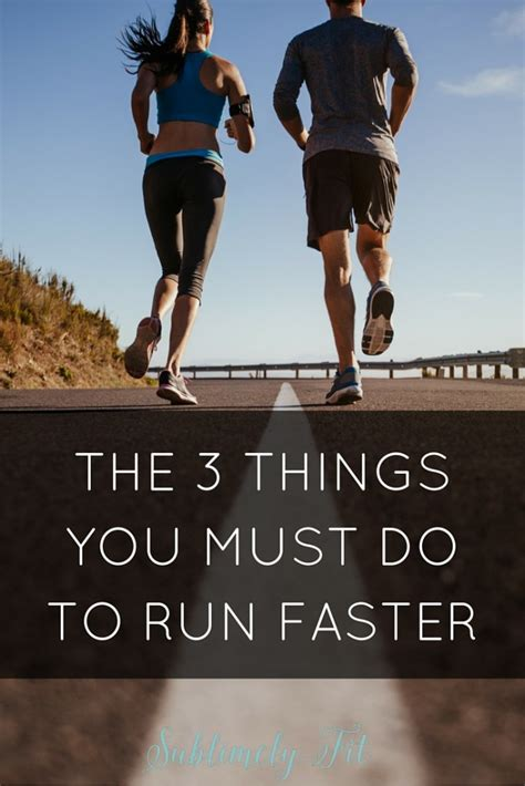 The 3 Things You Must Do to Run Faster | Sublimely Fit