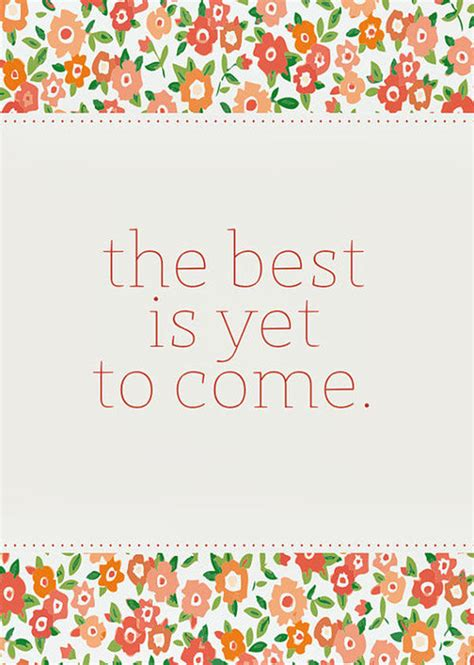 The Best Is Yet To Come Quotes. QuotesGram