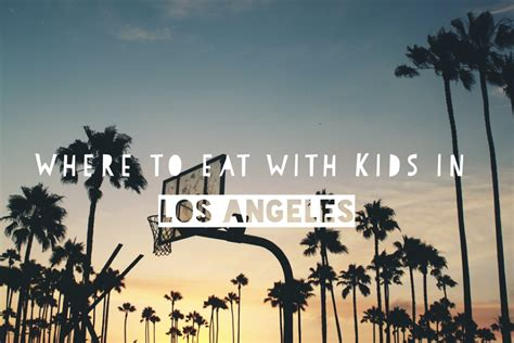 The best places to eat out in Los Angeles with kids   Cool ...