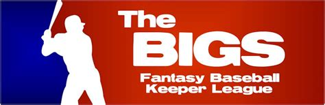 The BIGS   Fantasy Baseball Keeper League