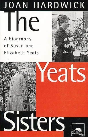 The Yeats Sisters: A Biography of Susan and Elizabeth ...