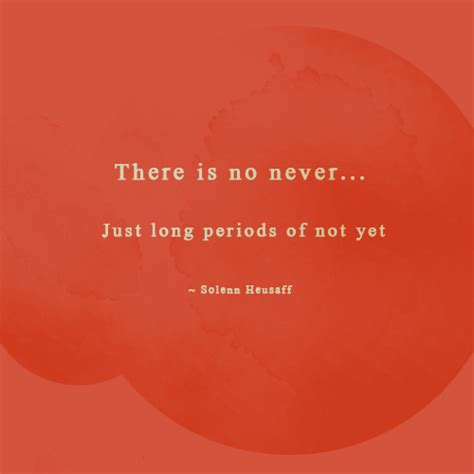 There is no never... just long periods of not yet ...