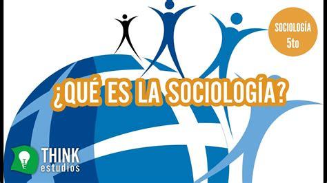 Think Estudios | ¿Qué es la Sociología? | 5to Sociología ...