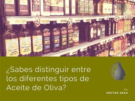 Tipos de Aceite de Oliva: Cómo distinguirlos y cual es el ...