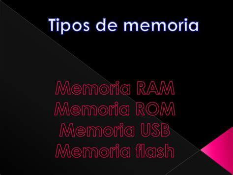 Tipos de memoria Memoria RAM Memoria ROM Memoria USB ...