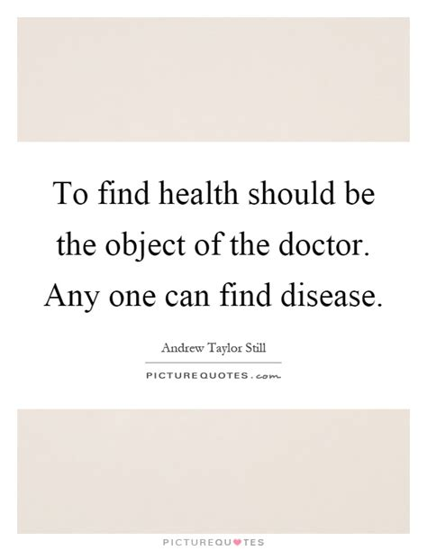 To find health should be the object of the doctor. Any one ...
