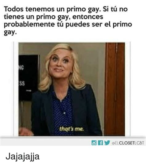 Todos Tenemos Un Primo Gay Si Tu No Tienes Un Primo Gay ...