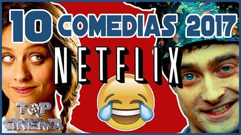 Top 10 Peliculas De Comedia Netflix 2017 | Top Cinema ...