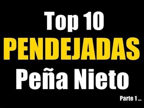 Top 10 Pendejadas Peña Nieto - YouTube