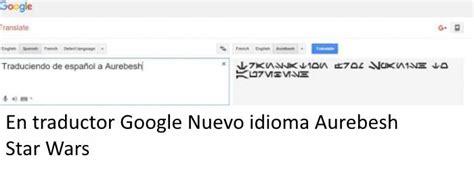 Traductor Google Nuevo idioma Aurebesh Star Wars