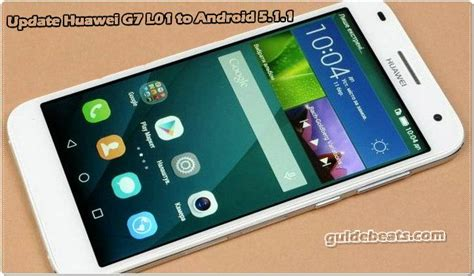 Update Huawei G7 L01 to Android 5.1.1 Lollipop B320 Firmware