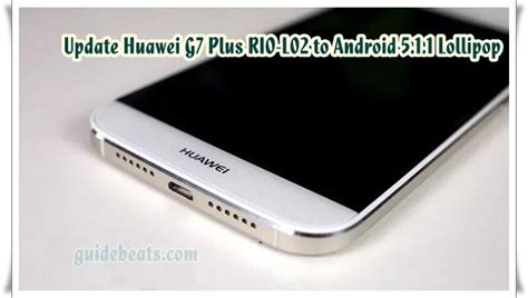Update Huawei G7 Plus RIO L02 to Android 5.1 Lollipop B140 ...