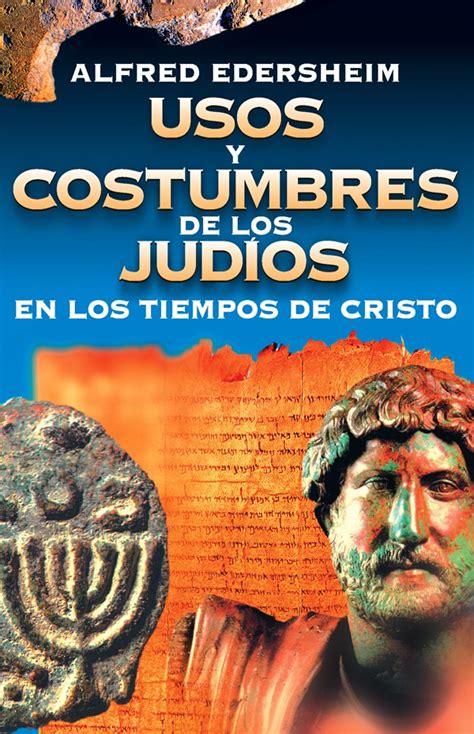 Usos y costumbres de los judíos en los tiempos de Cristo ...