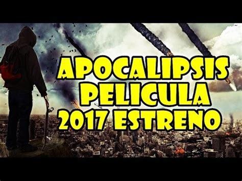 Ver PELICULAS COMPLETAS 2017 ESTRENOS | APOCALIPSIS ...