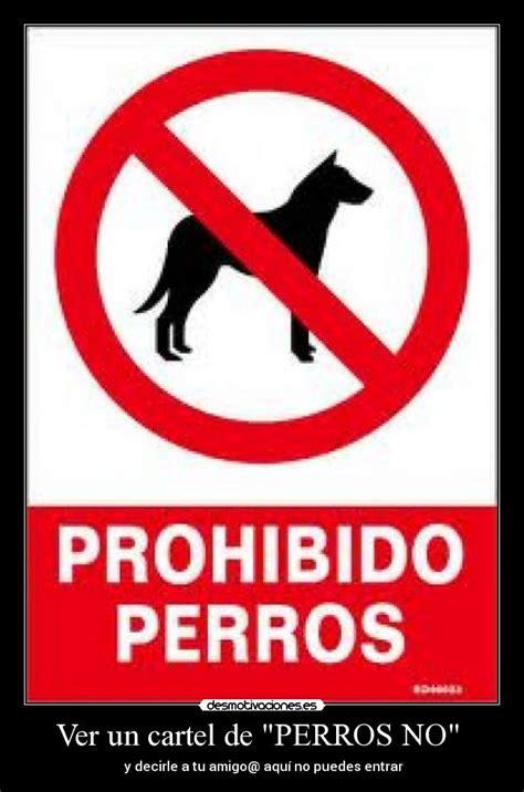 Ver un cartel de  PERROS NO  | Desmotivaciones