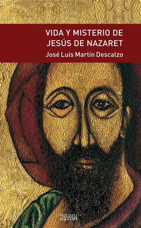 Vida y misterio de Jesús de Nazaret  Autor José Luis ...