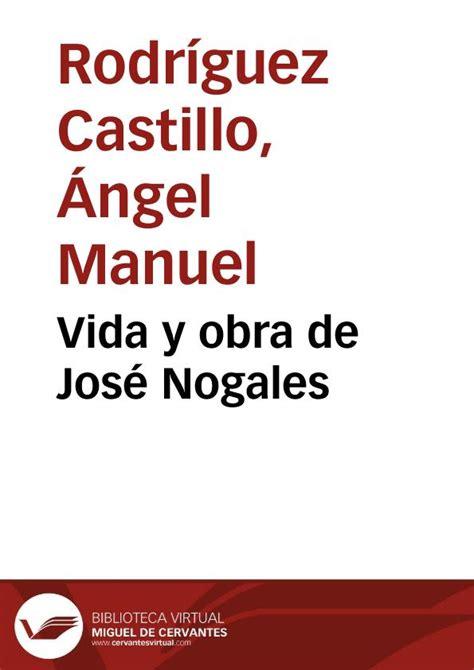 Vida y obra de José Nogales / Ángel Manuel Rodríguez ...
