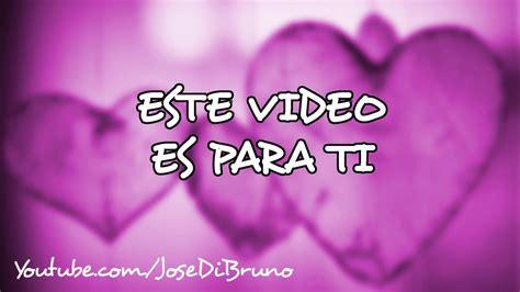VIDEO DE AMOR ️ PARA SAN VALENTIN #16 por JoseDiBruno ...