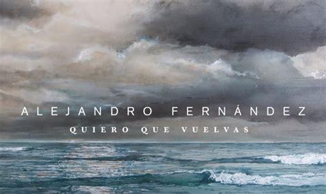 VIDEO: 'Quiero que vuelvas', nuevo sencillo de Alejandro ...
