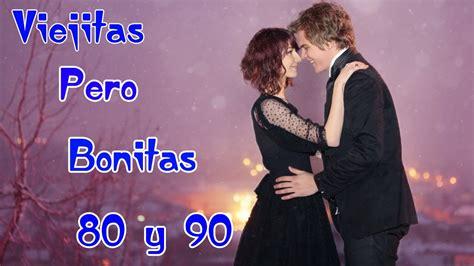 Viejitas pero bonitas de los 80 y 90 en español   Baladas ...