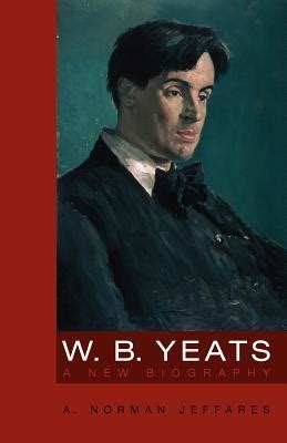 W.B. Yeats: A New Biography by A. Norman Jeffares