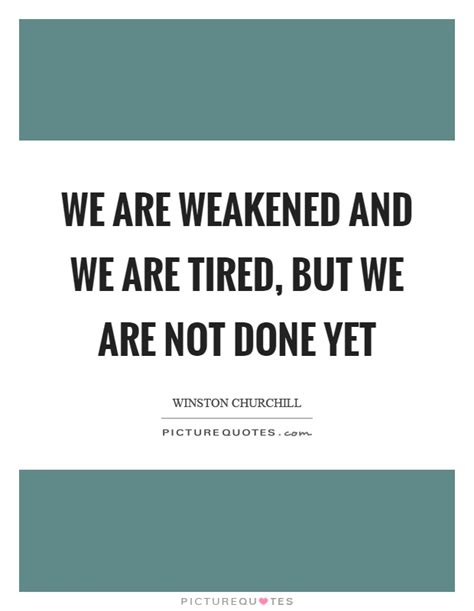 Weakened Quotes | Weakened Sayings | Weakened Picture Quotes