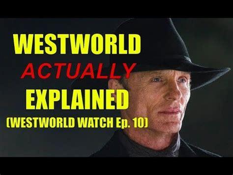 Westworld *Actually* Explained  Westworld Watch Episode 10 ...