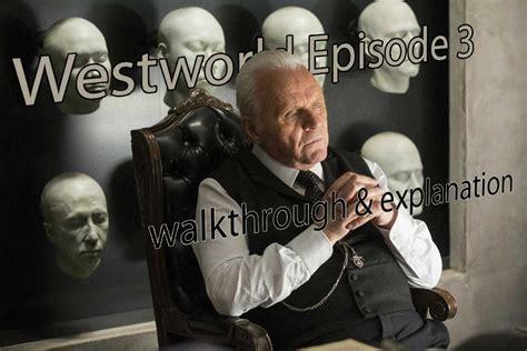Westworld Season 1 Episode 3 Walkthrough and Explanation ...
