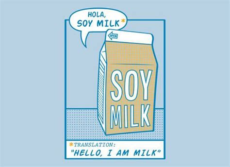 Who knew soy milk was just introducing itself in Spanish ...
