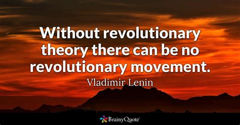 Without revolutionary theory there can be no revolutionary ...