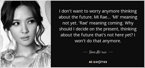 Yoon Mi-rae quote: I don't want to worry anymore thinking ...