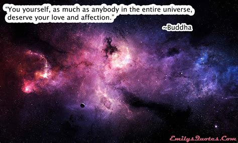 You yourself, as much as anybody in the entire universe ...